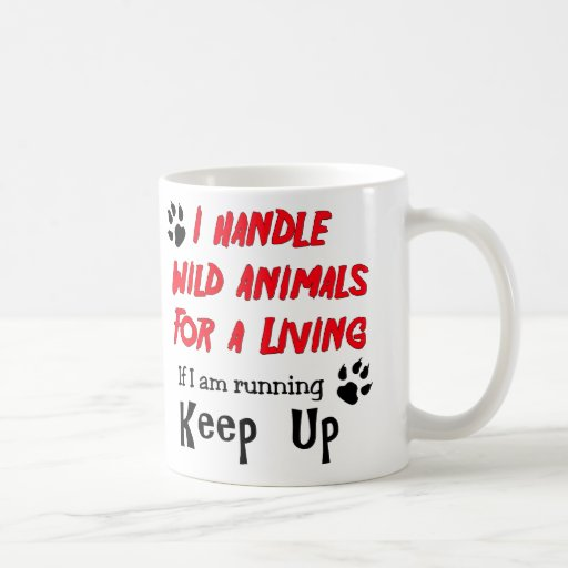 I Handle Wild Animals For A Living Coffee Mugs