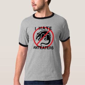 I Hate Anteaters T-Shirt