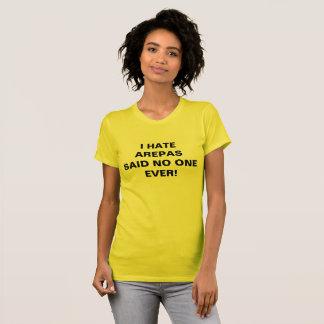 I HATE AREPAS SAID NO ONE EVER! T-Shirt