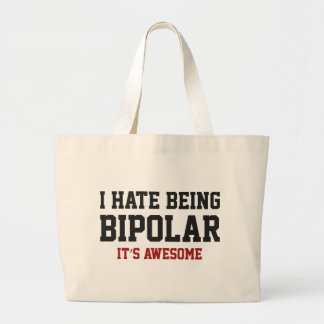 I Hate Being Bipolar. It's Awesome. Large Tote Bag