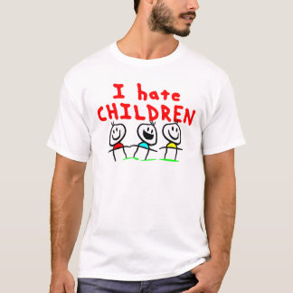 I hate children! T-Shirt