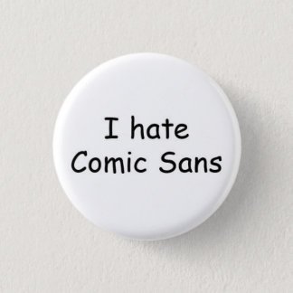I hate Comic Sans 3 Cm Round Badge