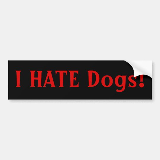 I HATE Dogs! Bumper Sticker