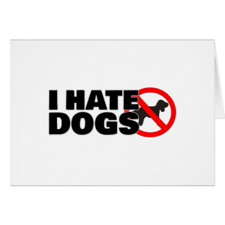 I hate dogs card