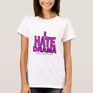 I HATE DRAMA T-Shirt