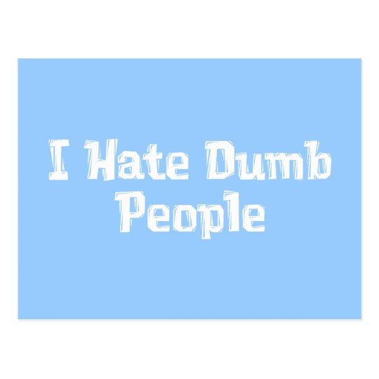 I Hate Dumb People Gifts Postcard