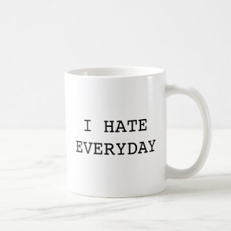 I HATE EVERYDAY Mug
