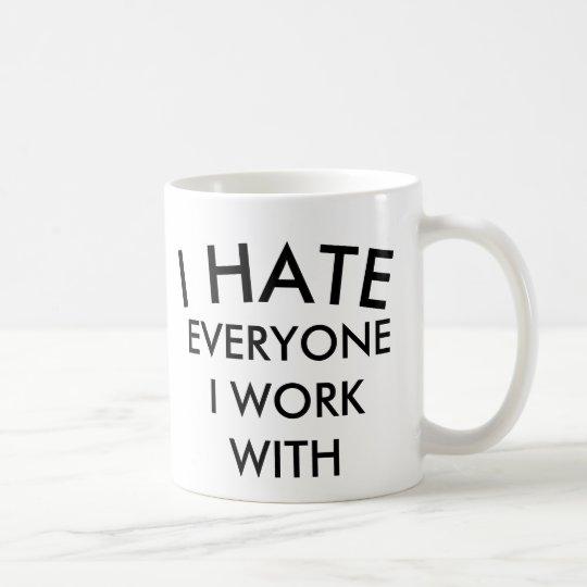 I HATE EVERYONE I WORK WITH BESTSELLING MUG
