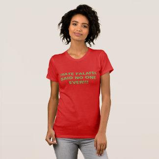 I HATE FALAFEL SAID NO ONE EVER!!! T-Shirt