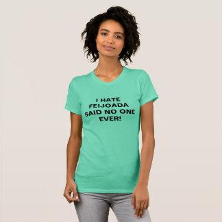 I HATE FEIJOADA SAID NO ONE EVER! T-Shirt