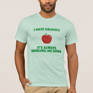 I hate gravity it's always bringing me down newton T-Shirt
