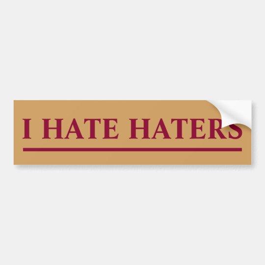 I HATE HATERS BUMPER STICKER