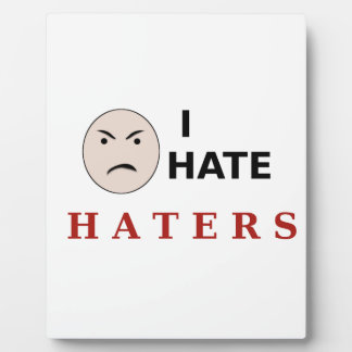 I Hate Haters Display Plaques