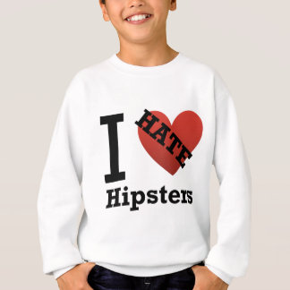 I Hate Hipsters Sweatshirt