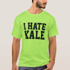 I Hate Kale T-Shirt