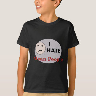 I Hate Mean People T Shirt