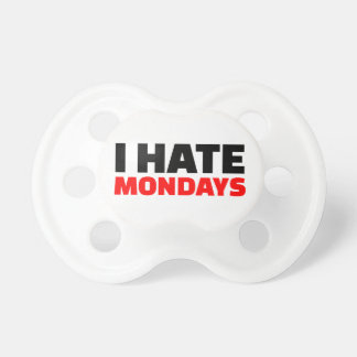 I hate Mondays Baby Pacifiers