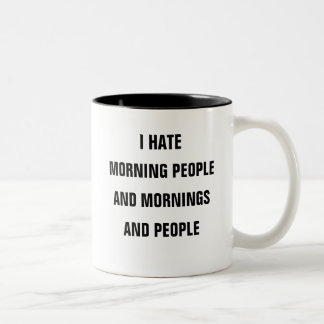 I hate morning people and mornings and people Two-Tone coffee mug