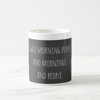 I hate morning people coffee mug