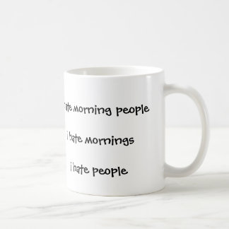 I hate morning people hate mornings i hate people coffee mug