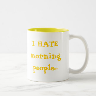 I HATE morning people... Two-Tone Coffee Mug