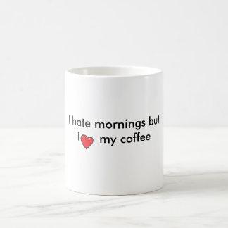 I hate mornings but I love my coffee mug