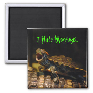 """I Hate Mornings"" Turtle Magnet"