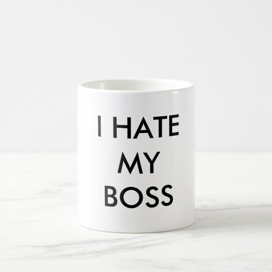 I HATE MY BOSS COFFEE MUG