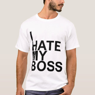 I hate my boss T-Shirts