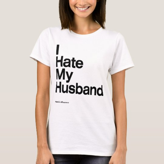 I Hate My Husband ~ by HateCLUBapparel T-Shirt