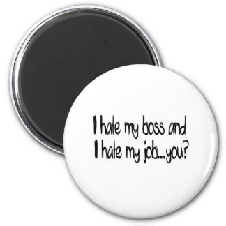 I hate my job and i hate my boss...you? 6 cm round magnet