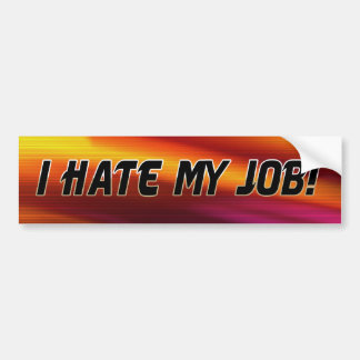 I Hate My Job Bumper Sticker