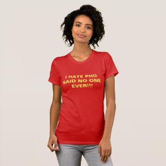 I HATE PHO SAID NO ONE EVER!!! T-Shirt