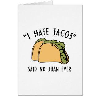 I Hate Tacos – Said No Juan Ever Card