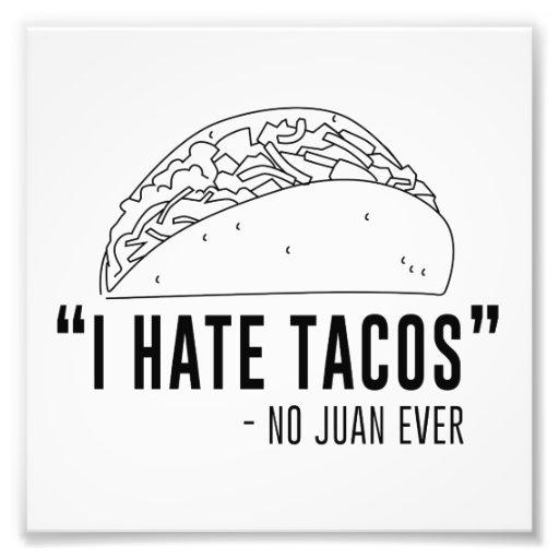 I Hate Tacos, Said No Juan Ever Photographic Print