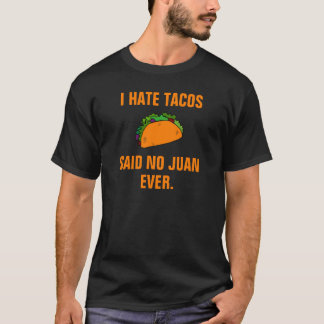I hate tacos said no Juan ever. T-Shirt