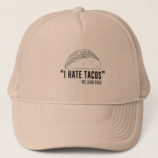 I Hate Tacos, Said No Juan Ever Trucker Hat