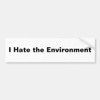 I Hate the Environment Bumper Sticker