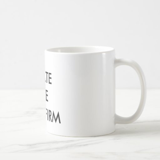 I HATE THE OLD FIRM COFFEE MUGS