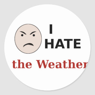 I Hate the Weather Round Stickers