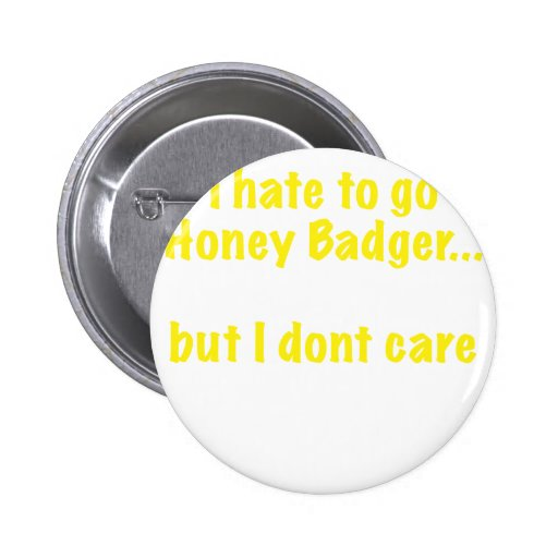 I Hate to Go Honey Badger... But I Dont Care Pins