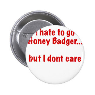 I Hate to go Honey Badger... But I Dont Care Pinback Button