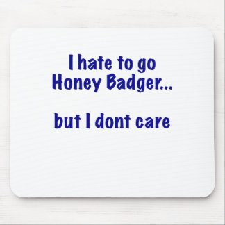 I Hate to go Honey Badger... But I Dont Care Mouse Pad