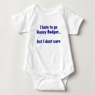 I Hate to go Honey Badger... But I Dont Care Shirts