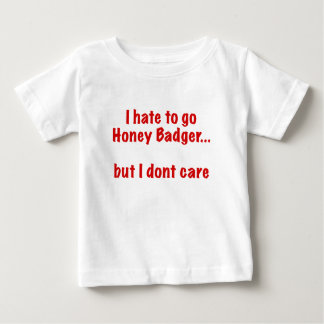 I Hate to go Honey Badger... But I Dont Care T Shirt