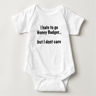 I Hate to go Honey Badger... But I Dont Care T Shirts