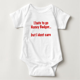 I Hate to go Honey Badger... But I Dont Care Tee Shirts