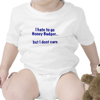 I Hate to go Honey Badger... But I Dont Care Baby Bodysuits