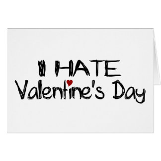 I Hate Valentine S Day Greeting Card