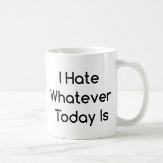 I hate whatever today is funny coffee mug